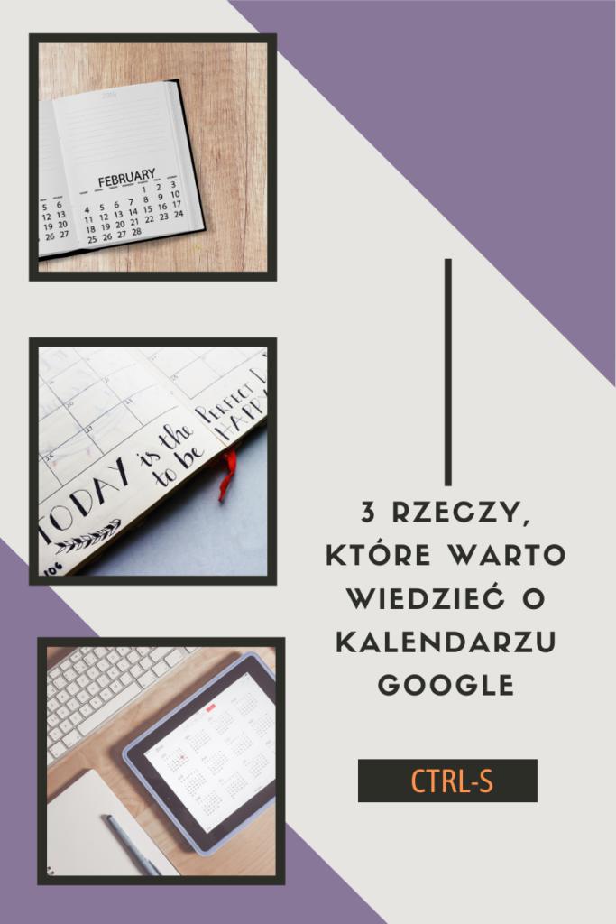 Trzy rzeczy, które warto wiedzieć o kalendarzu Google. Planowanie czasu w kalendarzach Google - co warto wiedzieć.